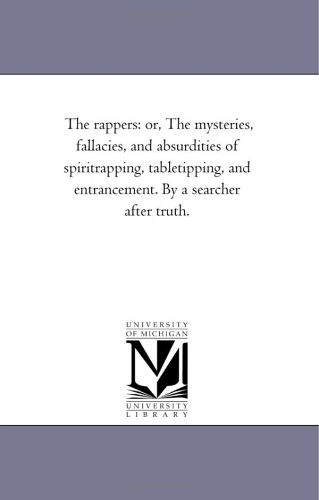 The Rappers: Or, the Mysteries, Fallacies, and Absurdities of Spirit-Rapping, Table-Tipping, and ...