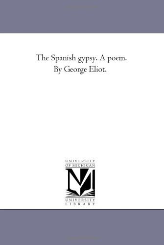The Spanish Gypsy. A Poem. by George: Eliot, George