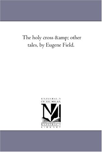 9781425528621: The holy cross & other tales, by Eugene Field.