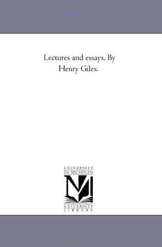 Lectures and Essays. by Henry Giles.Vol. 1: Henry Giles