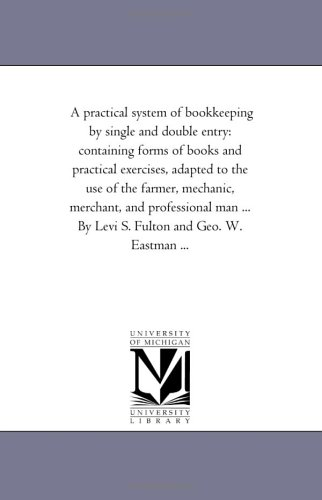 A Practical System of Book-Keeping by Single: Levi S Fulton