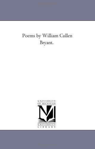 Poems by William Cullen Bryant.: Michigan Historical Reprint