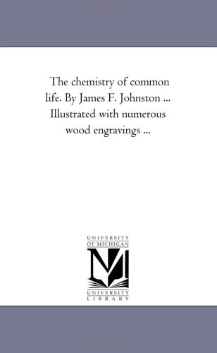 The Chemistry of Common Life, Volume 1: Michigan Historical Reprint