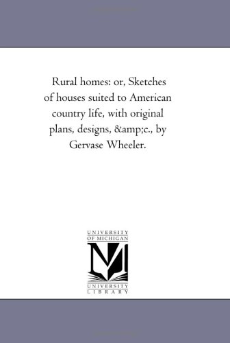 Rural homes: or, Sketches of houses suited to American country life, with original plans, designs, ...