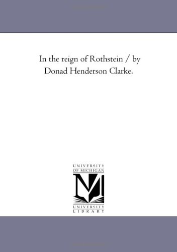 In the reign of Rothstein / by Donad Henderson Clarke.: Michigan Historical Reprint Series
