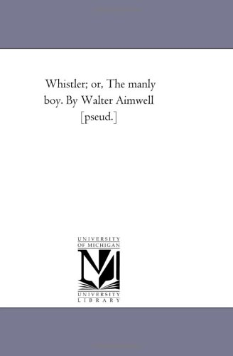 Whistler Or, the Manly Boy. by Walter Aimwell Pseud.
