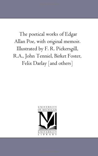 The poetical works of Edgar Allan Poe, with original memoir. Illustrated by F. R. Pickersgill, R.A....
