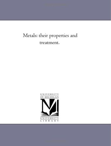 Metals: their Properties and Treatment. - Charles Loudon Bloxam