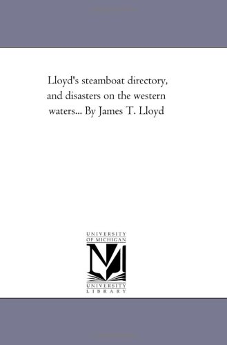 Lloyd s Steamboat Directory, and Disasters on: James T Lloyd