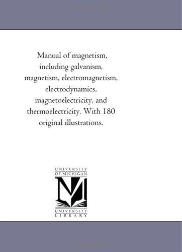 Manual of magnetism, including galvanism, magnetism, electromagnetism,: Michigan Historical Reprint