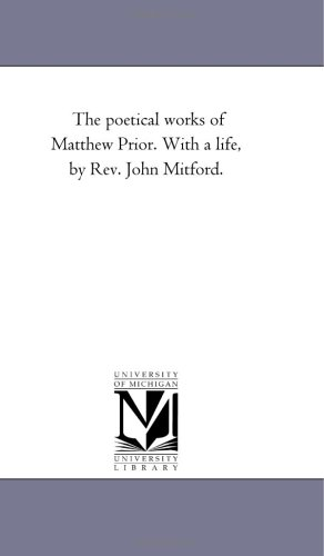 9781425533939: The poetical works of Matthew Prior. With a life, by Rev. John Mitford.