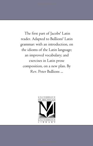 The first part of Jacobs Latin reader.: Michigan Historical Reprint