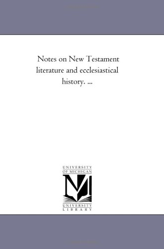 Notes on New Testament literature and ecclesiastical history. .