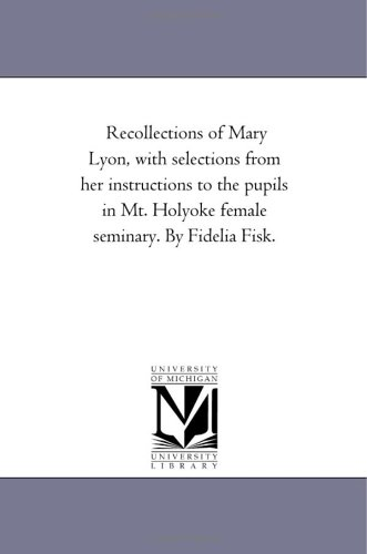 9781425534493: Recollections of Mary Lyon, with selections from her instructions to the pupils in Mt. Holyoke female seminary. By Fidelia Fisk.