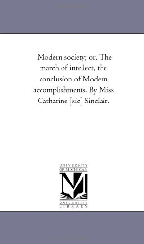 9781425535889: Modern society; or, The march of intellect, the conclusion of Modern accomplishments. By Miss Catharine [sic] Sinclair.