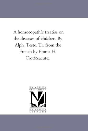 A Homoeopathic Treatise on the Diseases of: Alphonse Teste