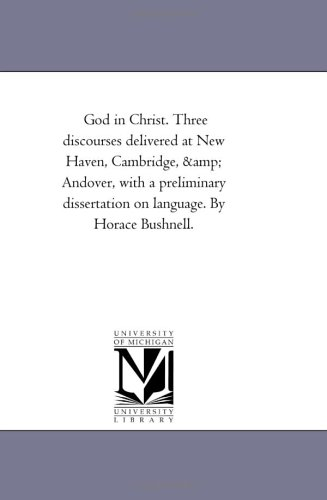 9781425537272: God in Christ. Three discourses delivered at New Haven, Cambridge, & Andover, with a preliminary dissertation on language. By Horace Bushnell.