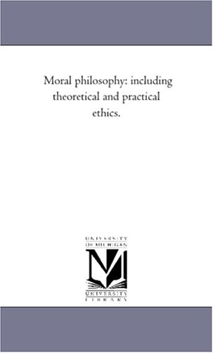 Moral Philosophy: Including Theoretical and Practical Ethics.: Joseph Haven