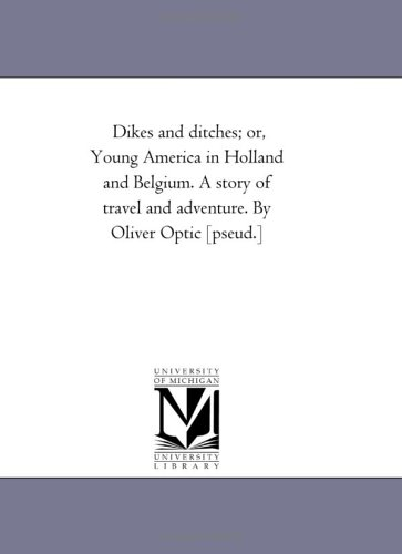 Dikes and ditches; or, Young America in Holland and Belgium. A story of travel and adventure. By ...