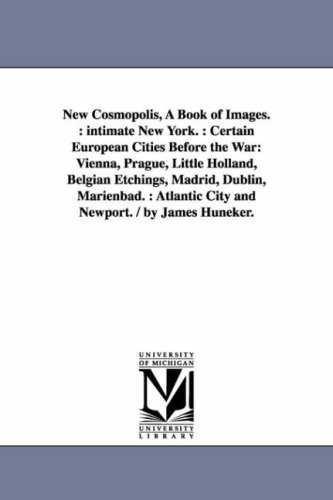 New cosmopolis, a book of images. : Intimate New York. : Certain European cities before the war: ...