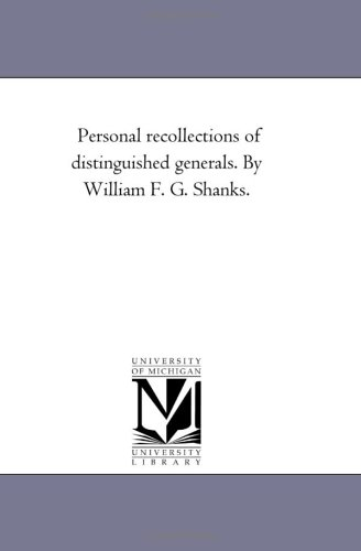 Personal recollections of distinguished generals. By William F. G. Shanks.: Michigan Historical ...