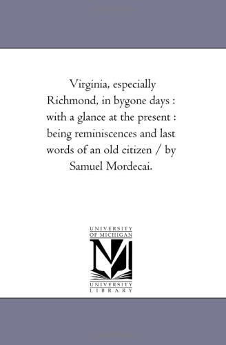 9781425538507: Virginia, especially Richmond, in bygone days : with a glance at the present : being reminiscences and last words of an old citizen / by Samuel Mordecai.