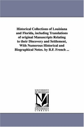 9781425538897: Historical collections of Louisiana and Florida, including translations of original manuscripts relating to their discovery and settlement, with ... and biographical notes. By B.F. French ...