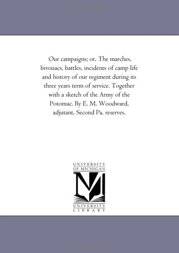 9781425538989: Our Campaigns, or the Marches, Bivouacs, Battles, Incidents of Camp Life and History of Our Regiment During Its Three Years Term of Service Together