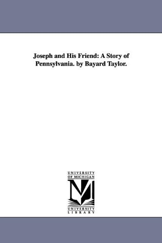Joseph and His Friend: A Story of Pennsylvania. by Bayard Taylor.: Bayard Taylor