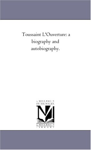 Toussaint LOuverture: A Biography and Autobiography.