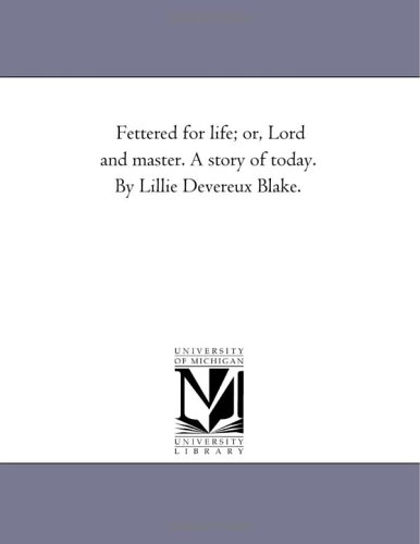 Fettered for Life; Or, Lord and Master.: Lillie Devereux Blake