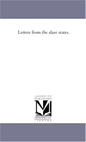 Letters from the slave states.: Michigan Historical Reprint