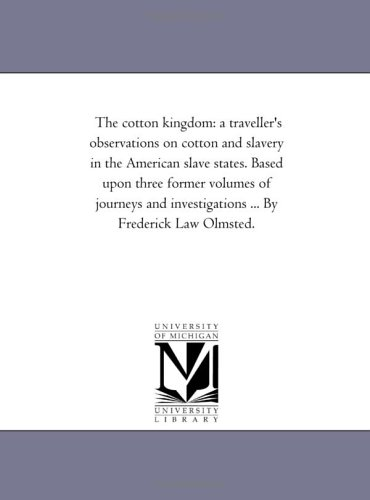 9781425541354: The cotton kingdom: a traveller's observations on cotton and slavery in the American slave states. Based upon three former volumes of journeys and investigations ... By Frederick Law Olmsted.: Vol. 2.