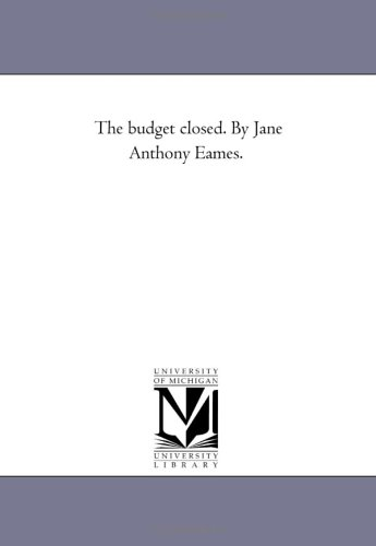 The budget closed. By Jane Anthony Eames.