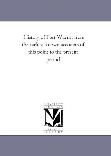9781425541859: History of Fort Wayne, from the earliest known accounts of this point to the present period