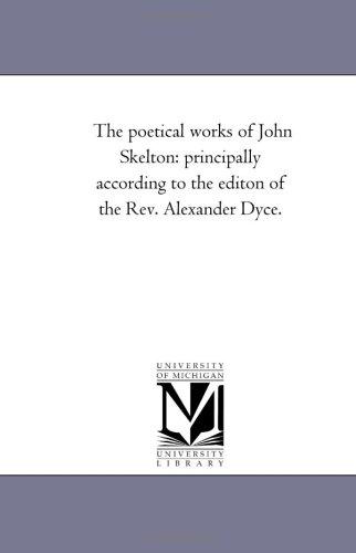 The Poetical Works of John Skelton, Vol. 1