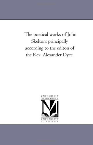 The Poetical Works of John Skelton, Vol.: Michigan Historical Reprint