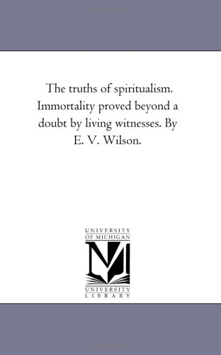 9781425543167: The truths of spiritualism. Immortality proved beyond a doubt by living witnesses. By E. V. Wilson.