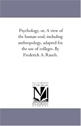 9781425543211: Psychology, or, A view of the human soul; including anthropology, adapted for the use of colleges. By Frederick A. Rauch.