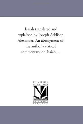Isaiah translated and explained by Joseph Addison Alexander. An abridgment of the author's ...