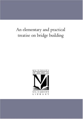9781425543563: An elementary and practical treatise on bridge building