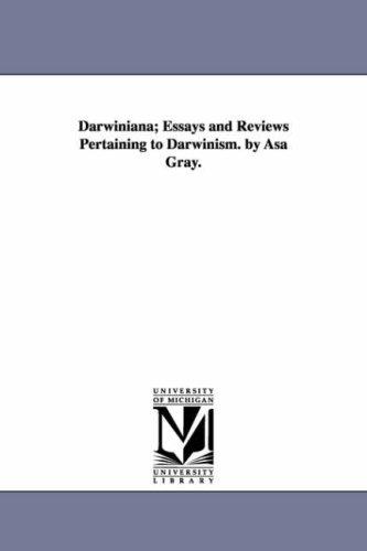 Darwiniana; Essays and Reviews Pertaining to Darwinism.: Asa Gray