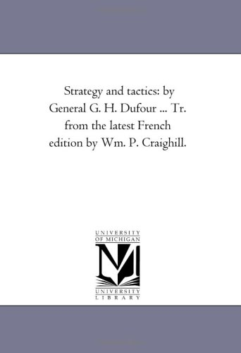 Strategy and Tactics: By General G. H. Dufour . Tr. from the Latest French Edition by Wm. P. ...