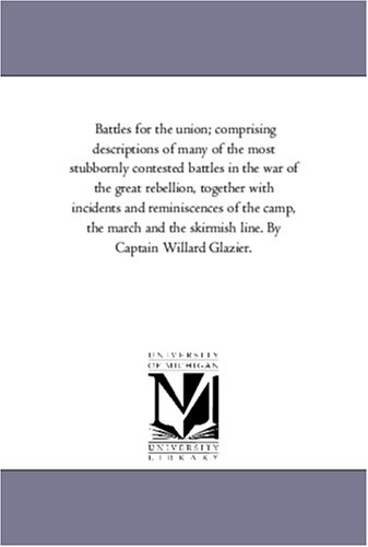 Battles For the Union; Comprising Descriptions of: Willard Glazier