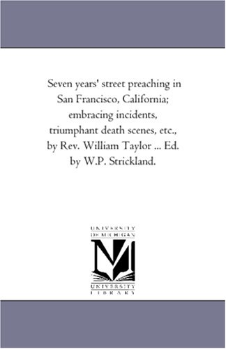 Seven Years Street Preaching in San Francisco, California Embracing Incidents, Triumphant Death ...