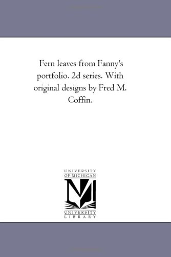 Fern leaves from Fanny's portfolio. 2d series.: Michigan Historical Reprint