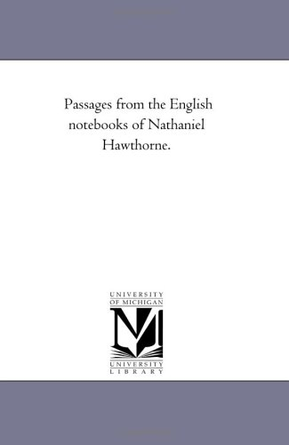 Passages from the English Note-Books of Nathaniel Hawthorne. Vol. 1