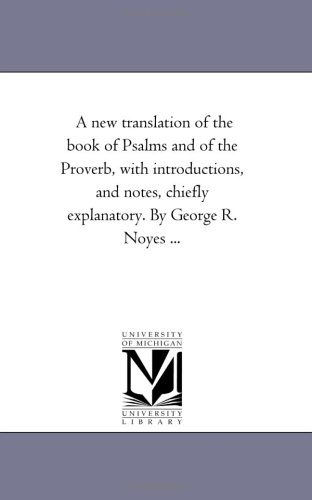 A new translation of the book of Psalms and of the Proverb, with introductions, and notes, chiefly ...