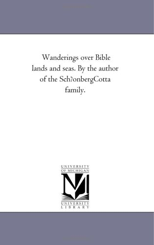 Wanderings Over Bible Lands and Seas. by the Author of the Schfonberg-Cotta Family.