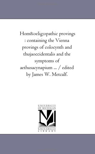 Homoeopathic Provings : Containing the Vienna Provings: Metcalf, James W.